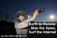 Earth to Russia: Skip the Spies, Surf the Internet