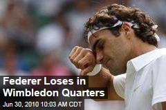 Federer Loses in Wimbledon Quarters