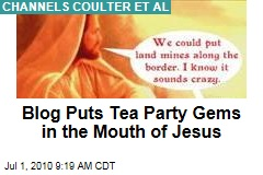 Blog Puts Tea Party Gems in the Mouth of Jesus