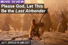 Please God, Let This Be the Last Airbender