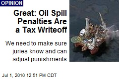 Great: Oil Spill Penalties Are a Tax Writeoff