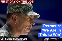 Petraeus: 'We Are in This to Win'