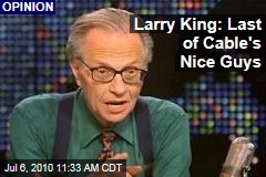 Larry King: Last of Cable's Nice Guys