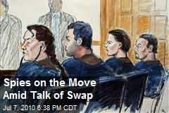 Spies on the Move Amid Talk of Swap