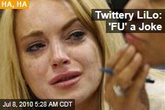 Twittery LiLo: 'FU' a Joke