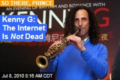 Kenny G: The Internet Is Not Dead