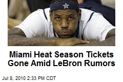 Miami Heat Season Tickets Gone Amid LeBron Rumors