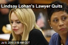 Lohan's Lawyer Quits