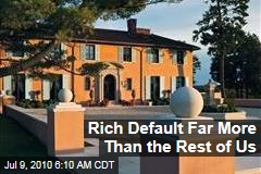 Rich Default Far More Than the Rest of Us