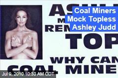 Coal Miners Mock Topless Ashley Judd
