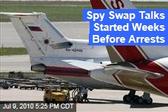 Spy Swap Talks Started Weeks Before Arrests