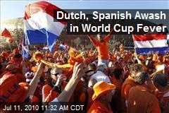 Dutch, Spanish Awash in World Cup Fever