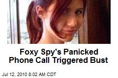Foxy Spy's Panicked Phone Call Triggered Bust