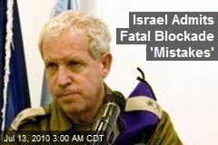 Israel Admits Fatal Blockade 'Mistakes'