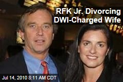RFK Jr. Divorcing DWI-Charged Wife