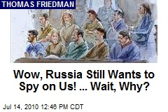 Wow, Russia Still Wants to Spy on Us! ... Wait, Why?