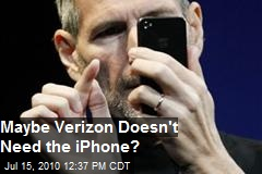 Maybe Verizon Doesn't Need the iPhone?