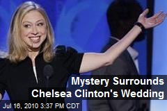 Mystery Surrounds Chelsea Clinton's Wedding