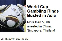 World Cup Gambling Rings Busted in Asia