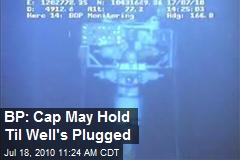BP: Cap May Hold Til Well's Plugged