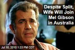 Despite Split, Wife Will Join Mel Gibson in Australia