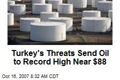 Turkey's Threats Send Oil to Record High Near $88