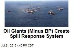 Oil Giants (Minus BP) Create Spill Response System