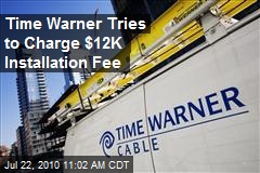 Time Warner Tries to Charge $12K Installation Fee