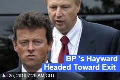 BP 's Hayward Headed Toward Exit
