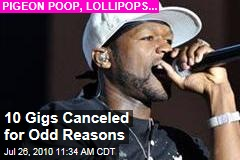10 Gigs Canceled for Odd Reasons