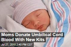 Moms Donate Umbilical Cord Blood With New Kits