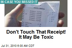 Don't Touch That Receipt! It May Be Toxic