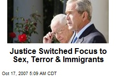 Justice Switched Focus to Sex, Terror & Immigrants