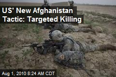 US' New Afghanistan Tactic: Targeted Killing