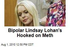 Bipolar Lindsay Lohan's Hooked on Meth