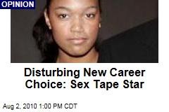 Disturbing New Career Choice: Sex Tape Star