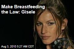 Make Breastfeeding the Law: Gisele