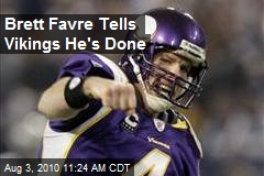 Brett Favre Tells Vikings He's Done