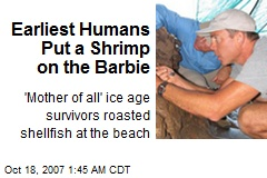Earliest Humans Put a Shrimp on the Barbie