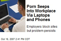 Porn Seeps Into Workplace Via Laptops and Phones