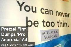 Pretzel Firm Dumps 'Pro Anorexia' Ad