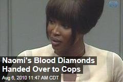 Naomi's Blood Diamonds Handed Over to Cops