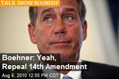 Boehner: Yeah, Repeal 14th Amendment