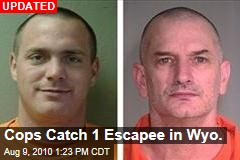 Cops Catch 1 Escapee in Wyo.