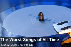 The Worst Songs of All Time