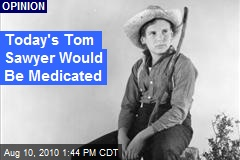 Today's Tom Sawyer Would Be Medicated