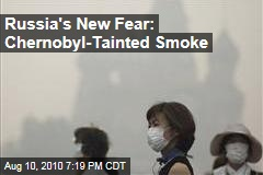 Russia's New Fear: Chernobyl-Tainted Smoke