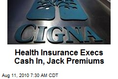 Health Insurance Execs Cash In as Firms Jack Premiums