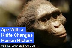 Ape With a Knife Changes Human History