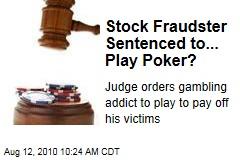 Stock Fraudster Sentenced to... Play Poker?